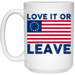 Love It Or Leave Betsy Ross American Flag Mug