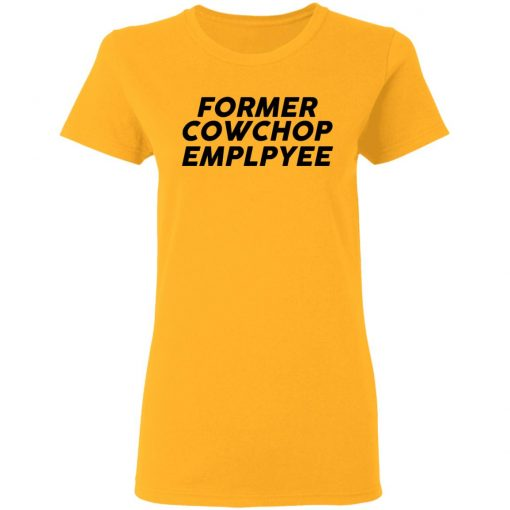 Former Cow Chop Employee T-Shirts, Hoodies, Long Sleeve