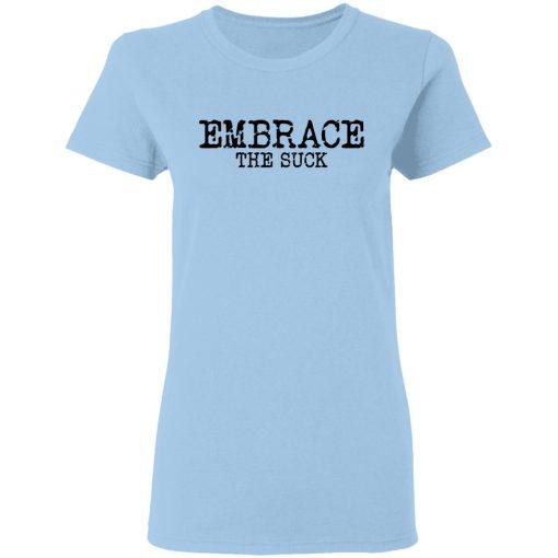 Embrace the Suck T-Shirts, Hoodies, Long Sleeve