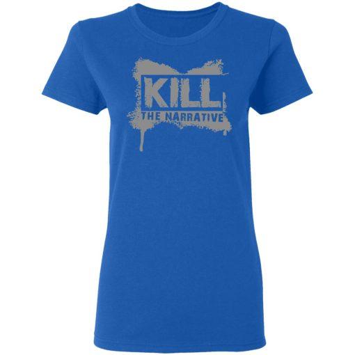 Kill The Narrative T-Shirts, Hoodies, Long Sleeve