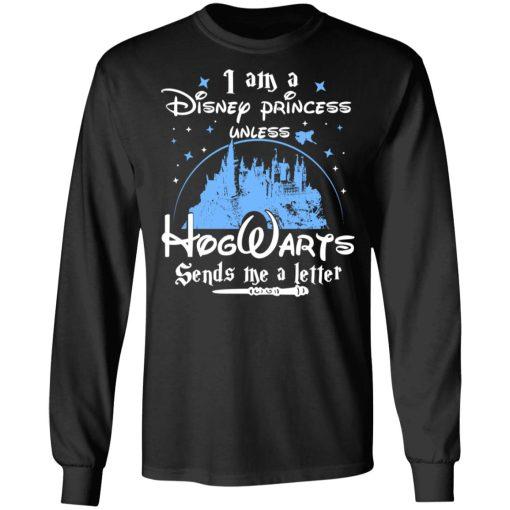 I Am A Disney Princess Unless Hogwarts Sends Me A Letter T-Shirts, Hoodies, Long Sleeve