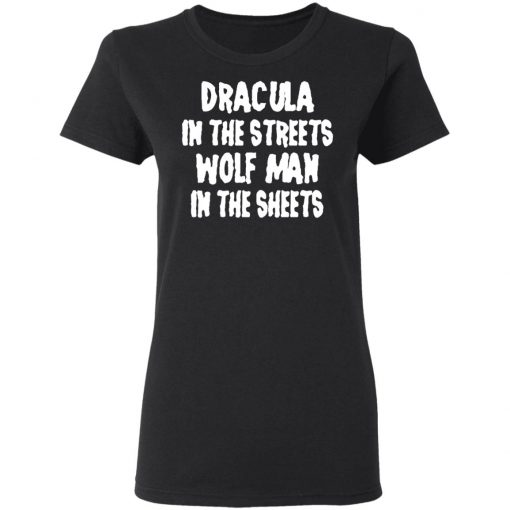 Dracula In The Streets Wolfman In The Sheets T-Shirts, Hoodies, Long Sleeve