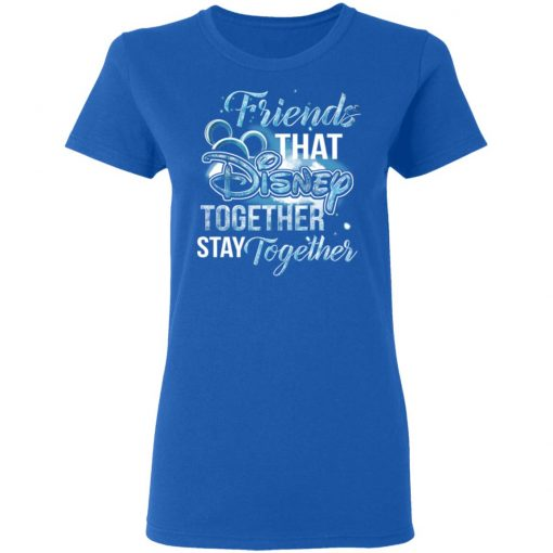 Friends That Disney Together Stay Together T-Shirts, Hoodies, Long Sleeve