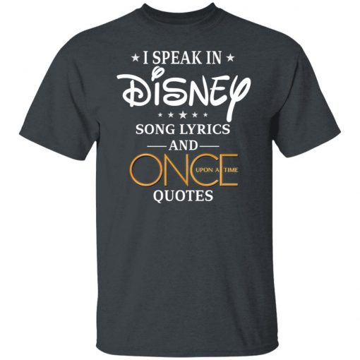 I Speak In Disney Song Lyrics and Once Upon a Time Quotes T-Shirts, Hoodies, Long Sleeve