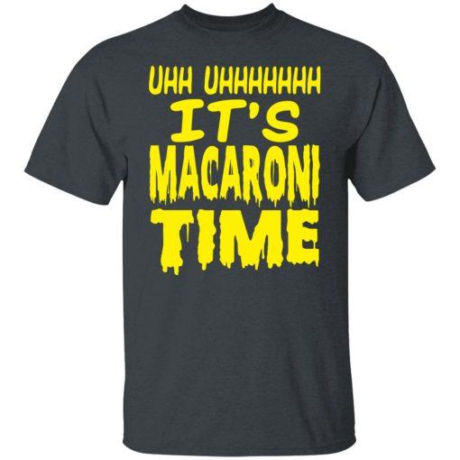 Uhh Uhhhhhhh It's Macaroni Time T-Shirts, Hoodies, Long Sleeve