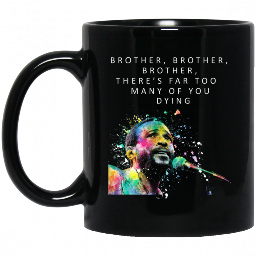 Brother Brother Brother There's Far Too Many Of You Dying Marvin Gaye Mug