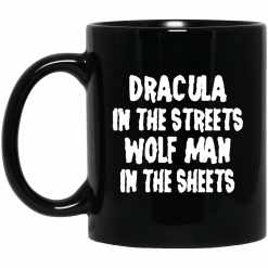 Dracula In The Streets Wolfman In The Sheets Mug