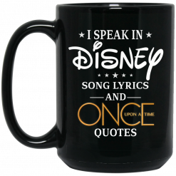 I Speak In Disney Song Lyrics and Once Upon a Time Quotes Mug