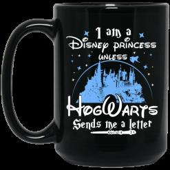 I Am A Disney Princess Unless Hogwarts Sends Me A Letter Mug