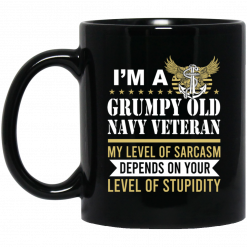 I'm A Grumpy Old Navy Veteran My Level Of Sarcasm Depends On Your Level Of Stupidity Mug