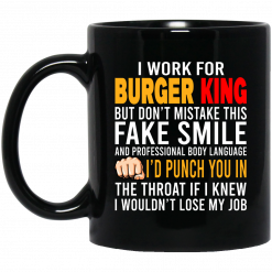 I Work For Burger King But Don't Mistake This Fake Smile Mug