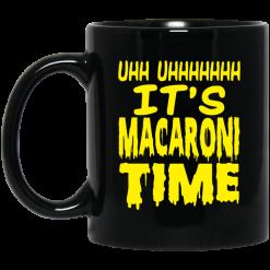Uhh Uhhhhhhh It's Macaroni Time Mug