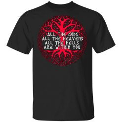 All The Gods All The Heavens All The Hells Are Within You T-Shirt