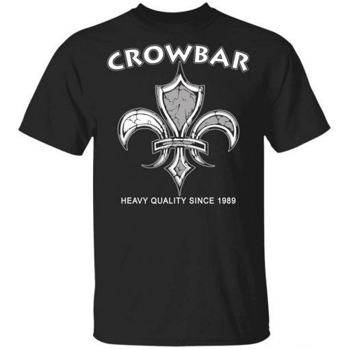 Crowbar Heavy Quality Since 1989 T-Shirts, Hoodies, Long Sleeve