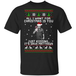 Dave Matthews All I Want For Christmas Is You T-Shirts, Hoodies, Long Sleeve