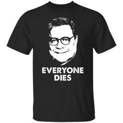 Everyone Dies William Barr T-Shirt