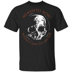 Memento Mori Without Fear You Are Free T-Shirt