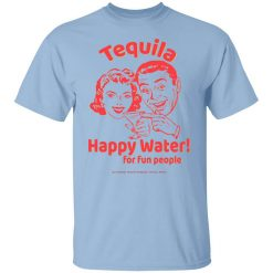 Tequila Happy Water For Fun People T-Shirt