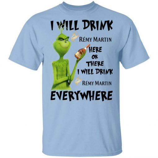 The Grinch I Will Drink Rémy Martin Here Or There I Will Drink Rémy Martin Everywhere T-Shirts, Hoodies, Long Sleeve