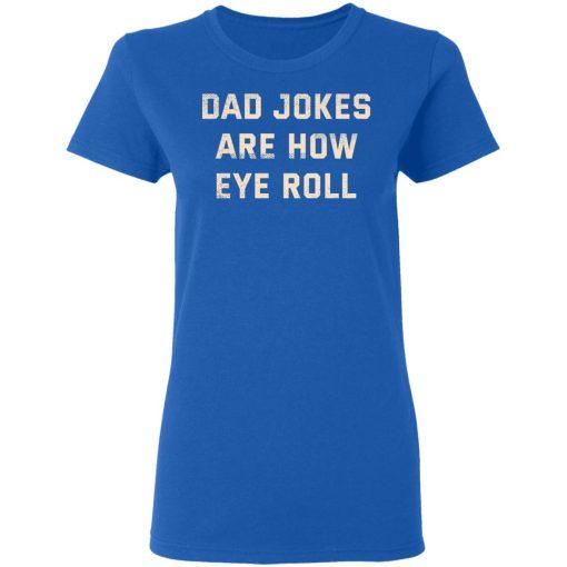 Dad Jokes Are How Eye Roll T-Shirts, Hoodies, Long Sleeve