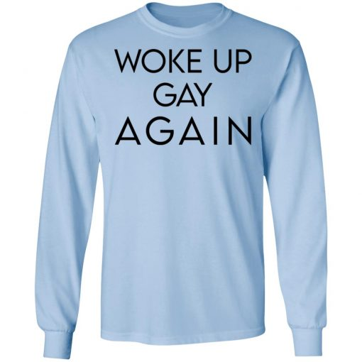 Woke Up Gay Again T-Shirts, Hoodies, Long Sleeve