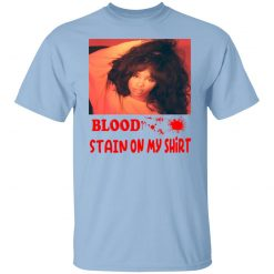 Blood Stain On My Shirt T-Shirts, Hoodies, Long Sleeve