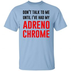 Don't Talk To Me Until I've Had My Adrenochrome T-Shirts, Hoodies, Long Sleeve