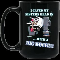 I Caved My Sisters Head In With A Big Rock Mug