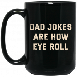 Dad Jokes Are How Eye Roll Mug