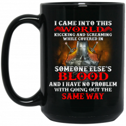I Came Into This World Kicking And Screaming While Covered In Someone Else's Blood Mug