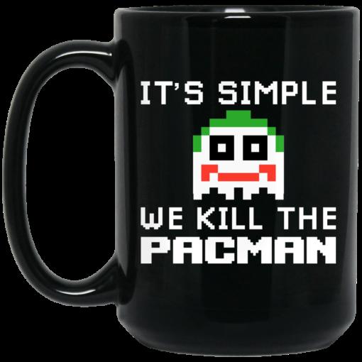 It's Simple We Kill The Pacman Joker Mug
