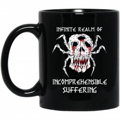 Infinite Realm Of Incomprehensible Suffering Mug
