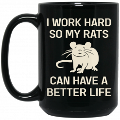 I Work Hard So My Rats Can Have A Better Life Rat Lovers Mug