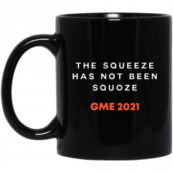 The Squeeze Has Not Been Squoze GME 2021 Mug