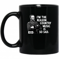 General Sherman I'm The Reason Country Music Is So Sad Funny Mug