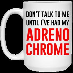 Don't Talk To Me Until I've Had My Adrenochrome Mug