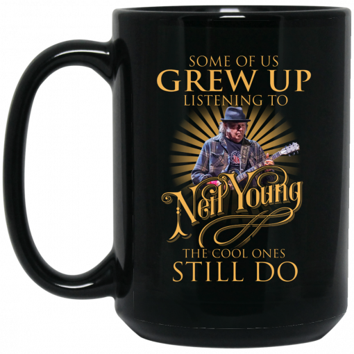Some Of Us Grew Up Listening To Neil Young The Cool Ones Still Do Mug