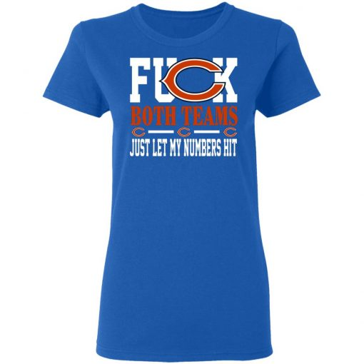 Fuck Both Teams Just Let My Numbers Hit Chicago Bears T-Shirts, Hoodies, Long Sleeve