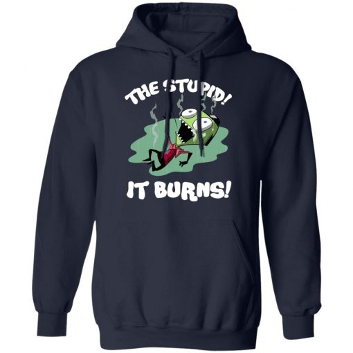 The Stupid It Burns Invader Zim T-Shirts, Hoodies, Long Sleeve