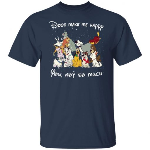 Disney Dogs Dogs Make Me Happy You Not So Much T-Shirts, Hoodies, Long Sleeve