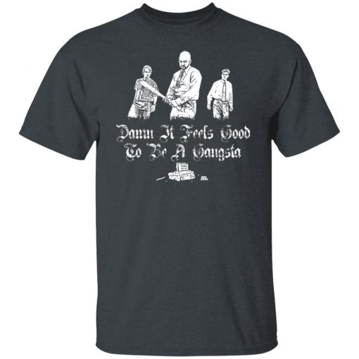 Office Space Damn It Feels Good to Be a Gangster T-Shirts, Hoodies, Long Sleeve