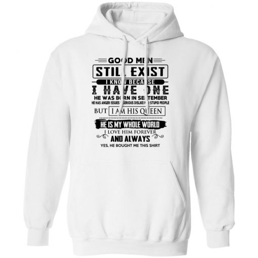 Good Men Still Exist I Have One He Was Born In September T-Shirts, Hoodies, Long Sleeve