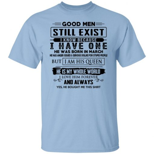 Good Men Still Exist I Have One He Was Born In March T-Shirts, Hoodies, Long Sleeve