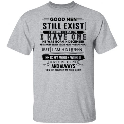 Good Men Still Exist I Have One He Was Born In December T-Shirts, Hoodies, Long Sleeve