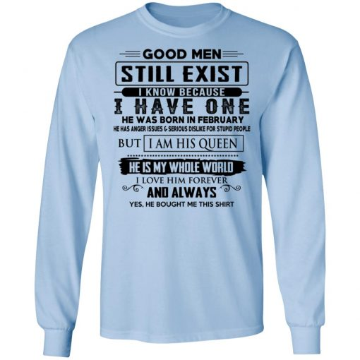 Good Men Still Exist I Have One He Was Born In February T-Shirts, Hoodies, Long Sleeve