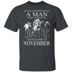 Never Underestimate A Man Who Listens To AC DC And Was Born In November T-Shirts, Hoodies, Long Sleeve
