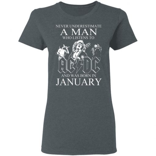 Never Underestimate A Man Who Listens To AC DC And Was Born In January T-Shirts, Hoodies, Long Sleeve