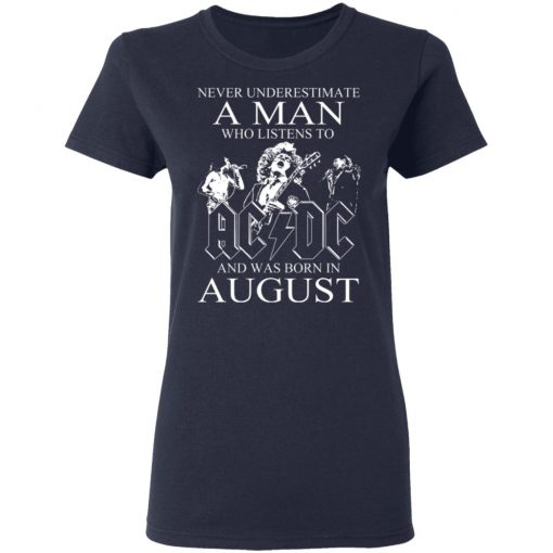 Never Underestimate A Man Who Listens To AC DC And Was Born In August T-Shirts, Hoodies, Long Sleeve