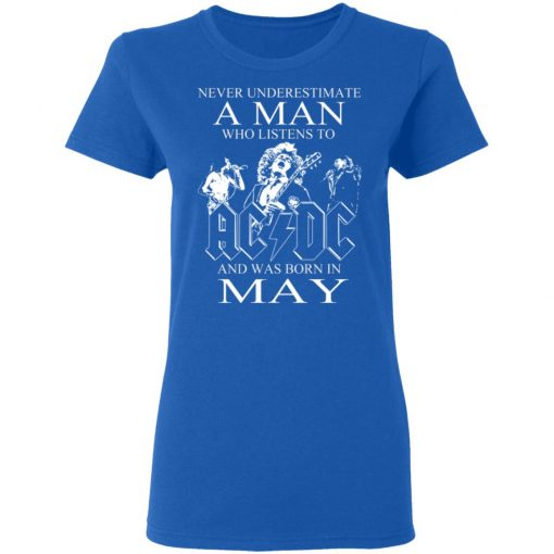 Never Underestimate A Man Who Listens To AC DC And Was Born In May T-Shirts, Hoodies, Long Sleeve