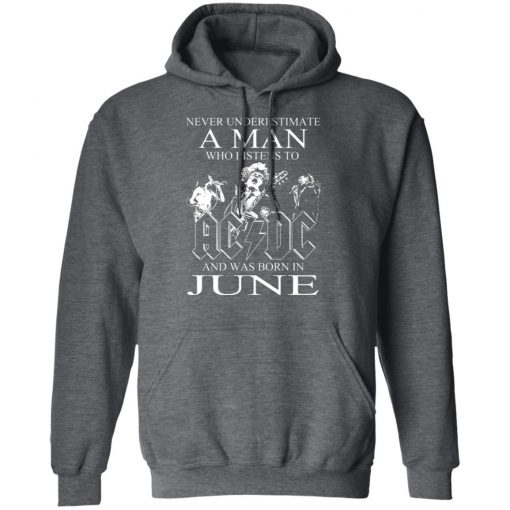 Never Underestimate A Man Who Listens To AC DC And Was Born In June T-Shirts, Hoodies, Long Sleeve